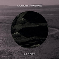 Blackholes and Waterfalls EP — Light Pilots