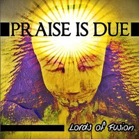 Praise Is Due — Lords of Fusion