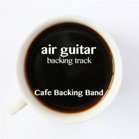 Air Guitar - Single — Cafe Backing Band