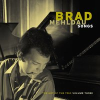 Songs:  The Art Of The Trio, Volume Three — Brad Mehldau