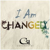 I Am Changed — Covenant31