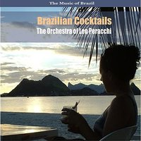 The Music of Brazil: Brazilian Cocktails, Volume 1 — Léo Peracchi, Leo Peracchi Orchestra