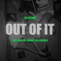 Out of It — 2Much, Kiki Smooth, Big Swiisha, Deejay Clever