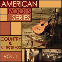 American Roots Series - Classic Country and Bluegrass, Vol. 1 — сборник