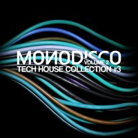 Monodisco - Tech House Collection, Vol. 3 — сборник
