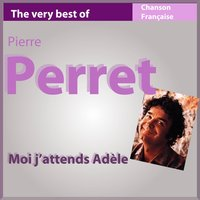 The Very Best of Pierre Perret: Moi j'attends Adèle — Pierre Perret