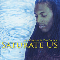 Saturate Us — Jake Greene & One Voice