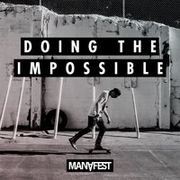 Doing the Impossible — Manafest
