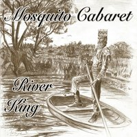 River King — Mosquito Cabaret