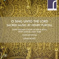 O Sing Unto the Lord: Sacred Music by Henry Purcell — Генри Пёрселл, John Scott, Concert Royal, Saint Thomas Choir of Men & Boys, Fifth Avenue, New York