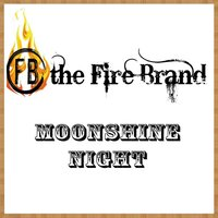 Moonshine Night — The Fire Brand