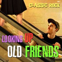 Looking up Old Friends - Classic Rock — сборник