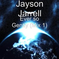 Ever so Gently — Jayson Jarrell