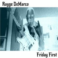 Friday First — Rayge DeMarco