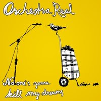 No one's gonna kill my dreams — Orchestra Real