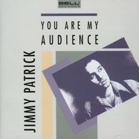 You Are My Audience — Jimmy Patrick
