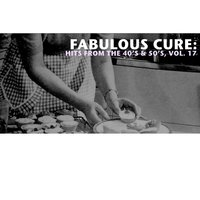 Fabulous Cure: Hits from the 40's & 50's, Vol. 17 — сборник