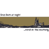 fires burn at night — ...Revel in the Morning
