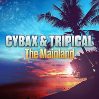 The Mainland — Cybax, Tripical