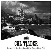 Between the Devil and the Deep Blue Sea — Cal Tjader