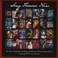 The Choir, Handbells and Organ of Robertson, Wesley United Church Tammy Jo Mortensen ,Director: Song Forever New — сборник