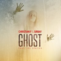 Ghost — Christian F, The Spacies, Sirbay, Christian F & Sirbay