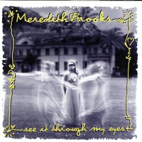 See It Through My Eyes — Meredith Brooks