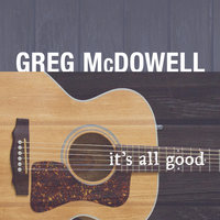 It's All Good — Greg Mcdowell