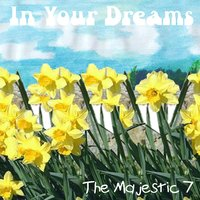In Your Dreams — The Majestic 7