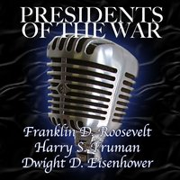 Presidents Of The War — Franklin D. Roosevelt, Harry S. Truman, Dwight D. Eisenhower