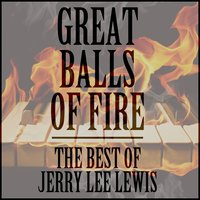 Great Balls of Fire: The Best of Jerry Lee Lewis — Jerry Lee Lewis