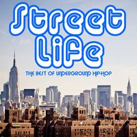 Street Life: The Best of Underground Hip-Hop Featuring Big L, Pharoah Monch, Guilty Simpson, Oddissee, Method Man & More! — сборник