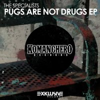 Pugs Are Not Drugs - EP — The Specialists