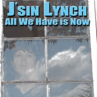All We Have Is Now — J'sin Lynch