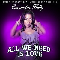 All We Need Is Love — Cassandra Kelly