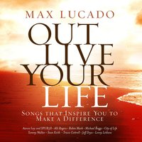 Max Lucado Out Live Your Life — сборник