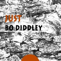 Just — Bo Diddley