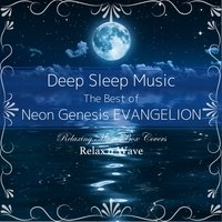 Deep Sleep Music - The Best of Neon Genesis Evangelion: Relaxing Music Box Covers — Relax α Wave