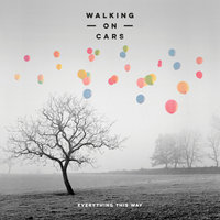 Everything This Way — Walking On Cars