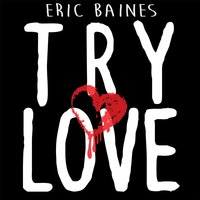 Try Love — Eric Baines