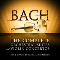 Bach: The Complete Orchestral Suites and Violin Concertos — Mainz Chamber Orchestra, Mainz Chamber Orchestra and Günter Kehr