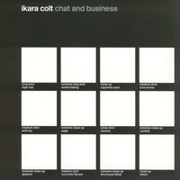 Chat And Business — Ikara Colt