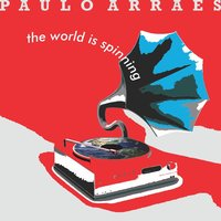 The World Is Spinning — Paulo Arraes