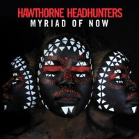 Myriad of Now — Black Spade, Hawthorne Headhunters, Coultrain