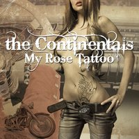 My Rose Tattoo — The Continentals