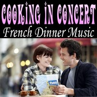 Cooking in Concert - French Dinner Music — André Chegall and His Orchestra