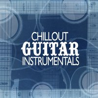 Chillout Guitar Instrumentals — Guitar Instrumentals, Guitar Masters, Guitar Masters|Guitar Instrumentals
