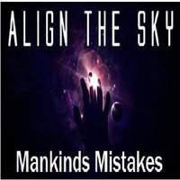 Mankinds Mistakes — Align the Sky
