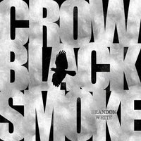 Crow Black Smoke — Brandon White