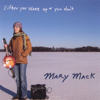 Either You Wake Up Or You Don't — Mary Mack